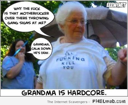 Grandma is hardcore – Friday fun at PMSLweb.com