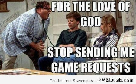 Stop sending me game requests meme at PMSLweb.com