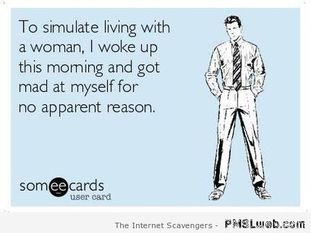 To simulate living with a woman ecard at PMSLweb.com