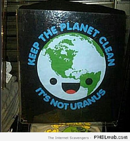 Funny keep the planet clean sign at PMSLweb.com