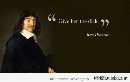 Give her the D*ck funny quote at PMSLweb.com