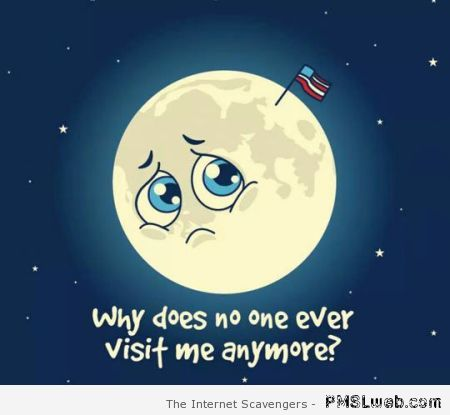 Nobody visits the moon anymore humor at PMSLweb.com