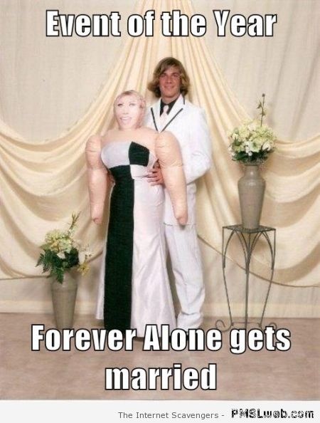 Forever alone gets married meme at PMSLweb.com
