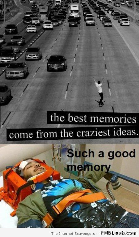 Best memories come from the craziest ideas meme at PMSLweb.com