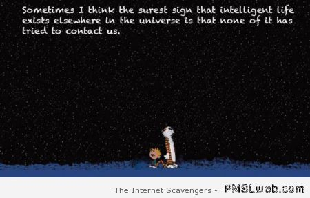 The surest sign that intelligent life exists sarcasm at PMSLweb.com
