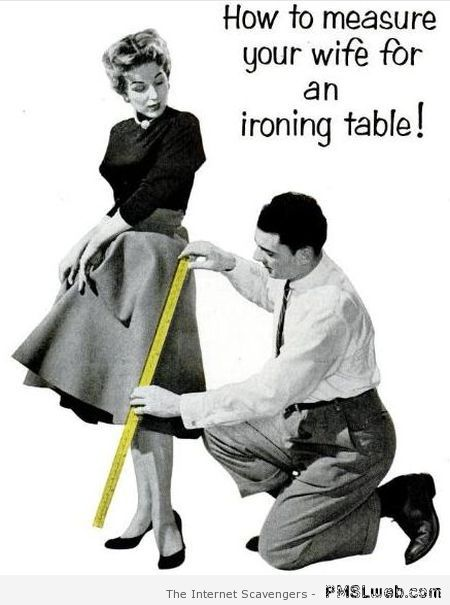 Measuring your wife for an ironing table humor at PMSLweb.com