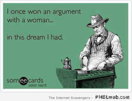 I once won an argument with a woman ecard at PMSLweb.com