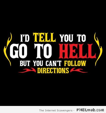 I'd tell you to go to hell quote – Hump day ROFLMAO at PMSLweb.com