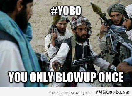 YOBO you only blow up once meme at PMSLweb.com