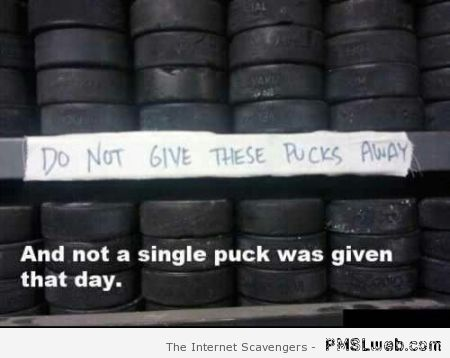 Do not give these pucks away funny at PMSLweb.com