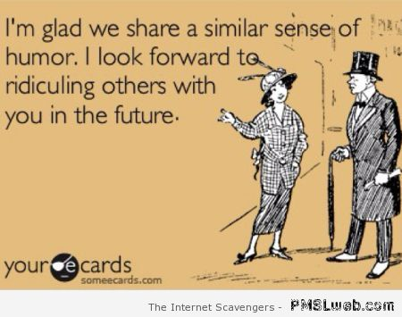 We share a similar sense of humor ecard at PMSLweb.com