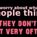 don-t-worry-about-what-people-think-funny-quote