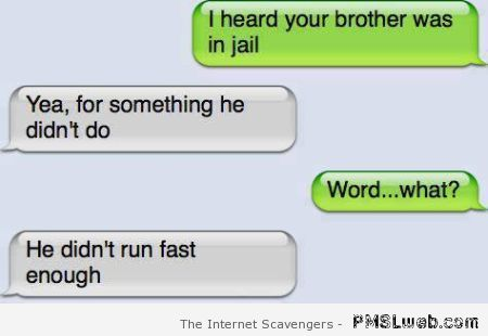 I heard your brother was in jail iPhone humor at PMSLweb.com
