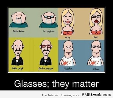 Glasses they matter humor at PMSLweb.com
