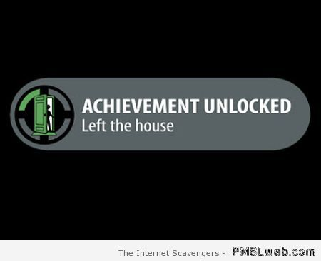 Achievement unlocked left the house at PMSLweb.com