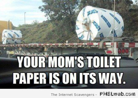 Your mum's toilet paper is on its way meme at PMSLweb.com
