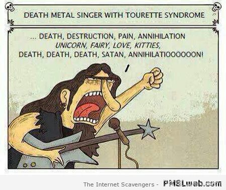 Death metal singer with Tourette's – Funny Hump day images at PMSLweb.com
