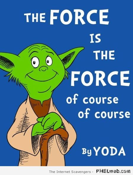 The force is the force Yoda dr Seuss at PMSLweb.com