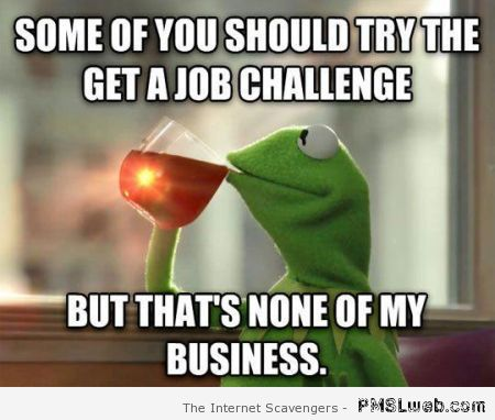 The get a job challenge meme at PMSLweb.com