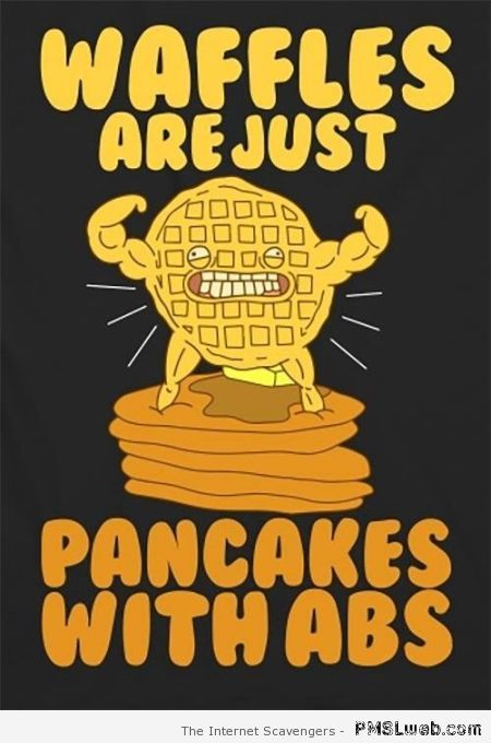 Waffles are pancakes with abs at PMSLweb.com