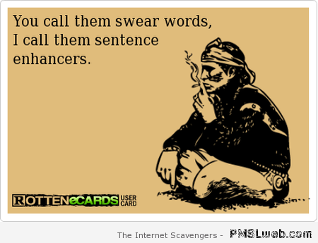 You call them swear words funny ecard at PMSLweb.com