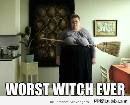 Worst witch ever meme at PMSLweb.com