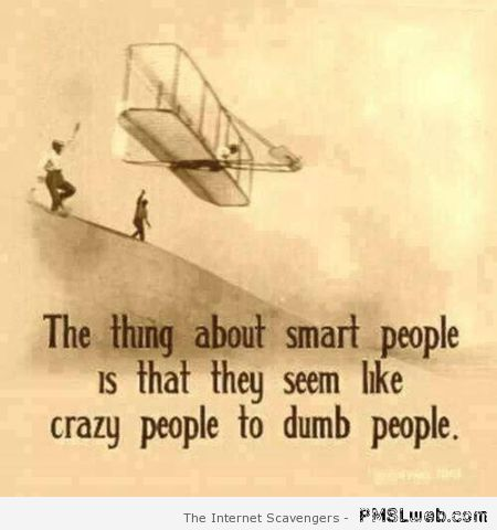 The thing about smart people quote at PMSLweb.com