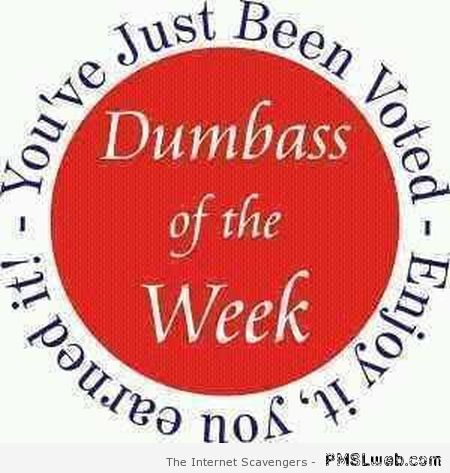 Dumbass of the week – Amusing Hump day at PMSLweb.com