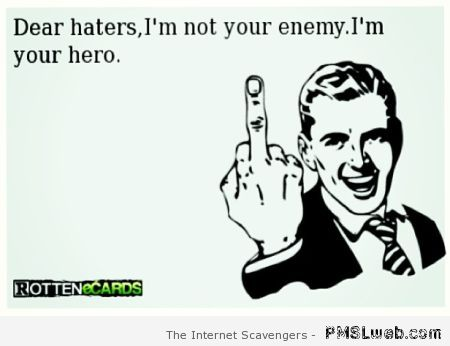 Haters I'm your hero ecard at PMSLweb.com