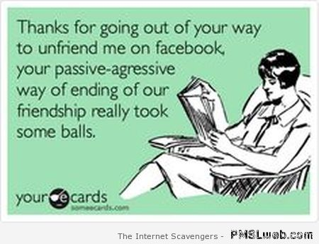 Thanks for unfriending me on Facebook ecard at PMSLweb.com
