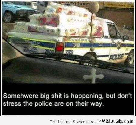 Police are on their way humor at PMSLweb.com