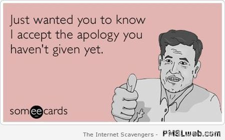 I accept the apology ecard at PMSLweb.com