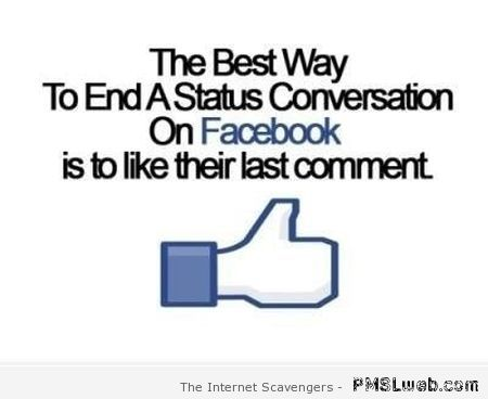 Best way to end a conversation on Facebook funny at PMSLweb.com