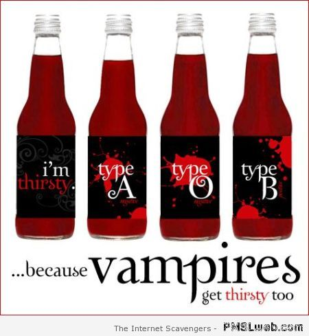 Because vampires get thirsty too at PMSLweb.com