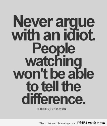 Never argue with an idiot quote – Amusing Hump day at PMSLweb.com