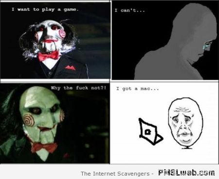 I want to play a game mac humor – LOL images at PMSLweb.com