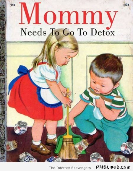 Mommy needs to go to detox – LOL images at PMSLweb.com