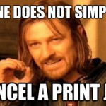 One-does-not-simply-cancel-a-print-job