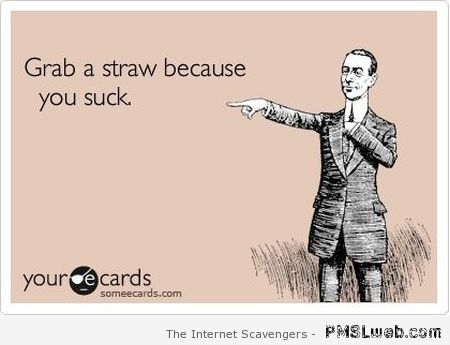 Grab a straw because you suck at PMSLweb.com