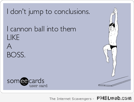 I don't jump to conclusions sarcasm at PMSLweb.com