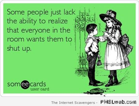 Sarcastic shut up ecard at PMSLweb.com