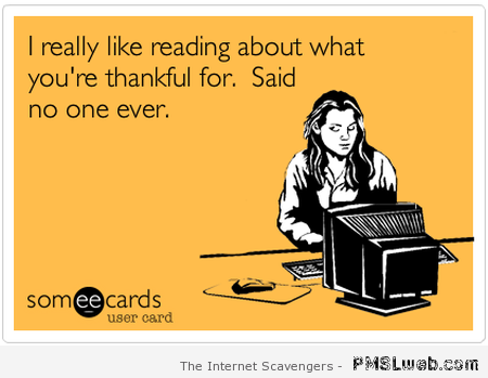 Sarcastic Thanksgiving at PMSLweb.com