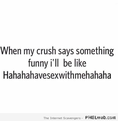 Funny my crush quote at PMSLweb.com