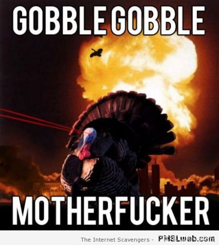 Gobble gobble turkey meme at PMSLweb.com