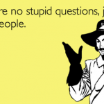There are no stupid questions humor at PMSLweb.com