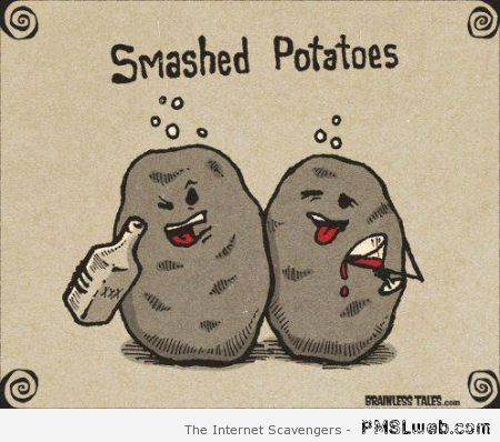 Funny smashed potatoes at PMSLweb.com