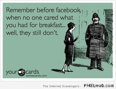 Remember before Facebook sarcasm at PMSLweb.com