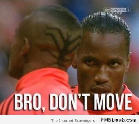 Bro don't move football meme at PMSLweb.com