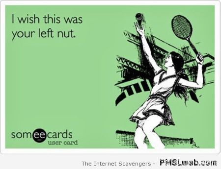 I wish this was your left nut ecard at PMSLweb.com