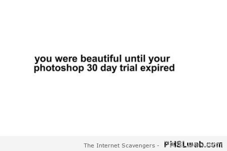 Your photoshop expired – Tuesday funnies at PMSLweb.com